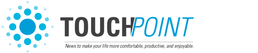 Touch Point. News to make your life more comfortable, productive, and enjoyable.
